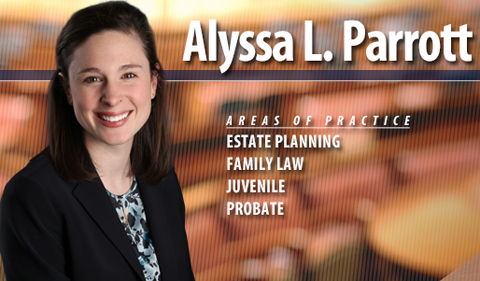 Alyssa Parrott, noting her areas of practice: estate planning, family law, juvenile and probate