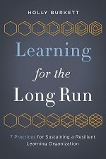book cover Learning for the Long Run: 7 Pracitices for Sustaining a Resilient Learning Organization by Holly Burkett