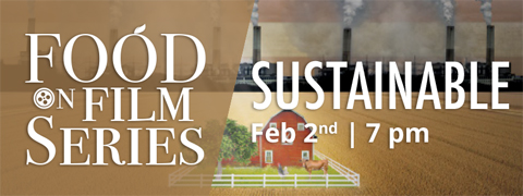 Food Film Series Sustainable, Feb 2, 7 pm