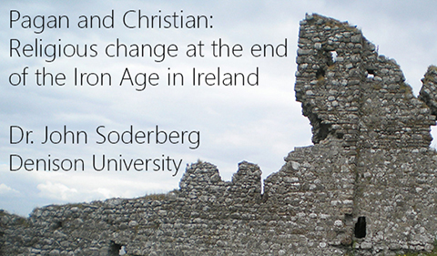 John Soderberg, Denison University, and title of upcoming talk: Pagan and Christian: Religious Change at the End of the Iron Age in Ireland