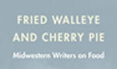 Food for Thought: Peggy Wolff on Midwestern Food Writing, Dec. 9