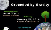 Science Café: Grounded by Gravity, Jan. 22