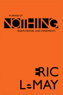 In Praise of Nothing by Eric LeMay