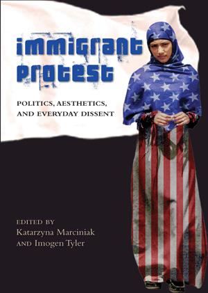 Immigrant Protest: Politics, Aesthetics, and Everyday Dissent