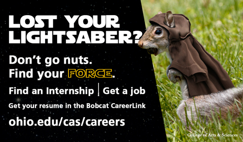 Lost your Lightsaber? Don't go Nuts. Find Your Force. Find an internship. Get a Job. Get your resume in Bobcat CareerLink. www.ohio.edu/cas/careers