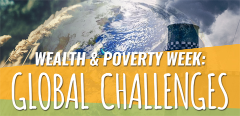 Wealth and Poverty Week: Global Challenges