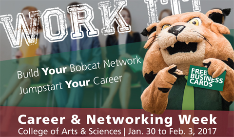 "College of Arts & Sciences Career & Networking Week, Jan. 30 to FEb. 3, 2017, Work It! Build Your Bobcat Network. Jumpstart Your Career. With photo of Rufus holding ""Free Business Cards"" sign."