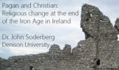 Sociology & Anthropology Colloquium   Pagan and Christian: Religious Change at the End of the Iron Age in Ireland, Feb. 17