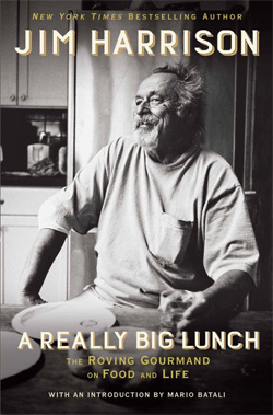 """Book cover for Jim Harrison's """"A Really Big Lunch: The Roving Gourmand on Food and Life."""" With a photo of Harrison"""