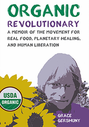Book cover for Organic Revolutionary: A Memoir of the Movement for Real Food, Planetary Healing and Human liberation