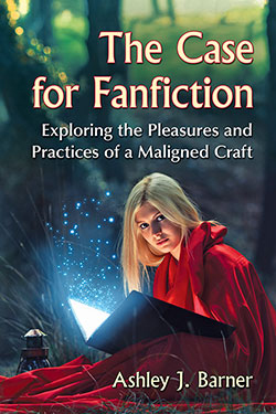 Book cover for The Case for Fanfiction: Exploring the Pleasures and Practices of a Maligned Craft