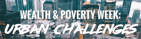 Graphic for Wealth and Poverty week featuring urban challenges