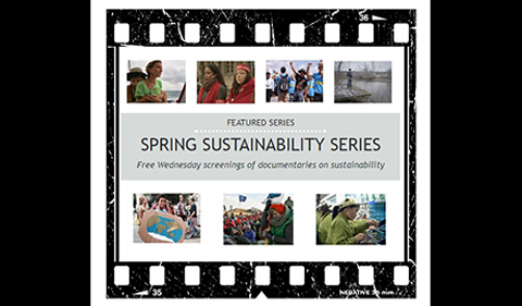 Featured scenes from the spring sustainability film series, with free Wednesday screensings of documentaries on sustainability.