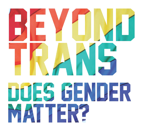 in Rainbow colors: Beyond Trans: Does Gender Matter?