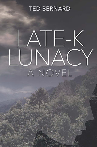 Late-K Lunacy, a novel by Ted Bernard