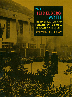 book cover: The Heidelberg Myth: The Nazification and Denazification of a German University