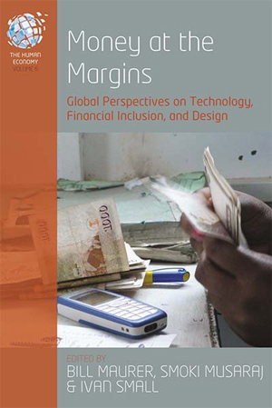 Book cover of Money at the Margins: Global Perspectives on Technology, Inclusion, and Design edited by Bill Maurer, Smoki Musaraj, and Ivan Small published by Berghahn Books