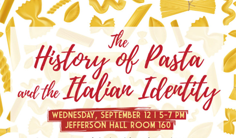 History of Pasta and Italian Identity: Wednesday, Sept. 12, 5-7 p.m. in Jefferson Hall Room 160