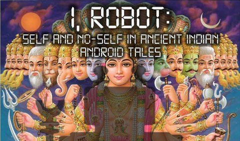 """I, Robot: Self and No-Self in Ancient Indian Android Tales"""