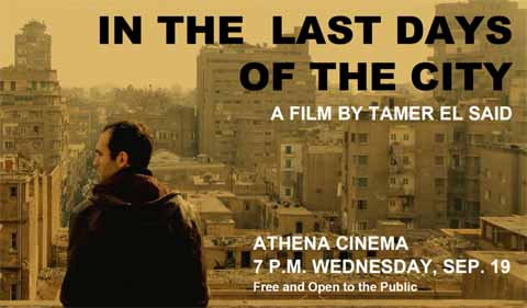 In the Last Days of the City by Tamer El Said, showing at the Athena Cinema on Wednesday Sept. 19 at 7 p.m.; free and open to the public