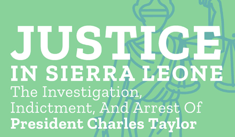 Graphic for: Justice in Sierra Leone: The Investigation, Indictment and Arrest of President Charles Taylor
