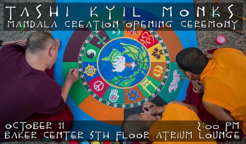 Tashi Kyil monks mandala creation opening ceremony on Oct. 11 at 2 pm in the Baker Center fifth floor Atrium Lounge.