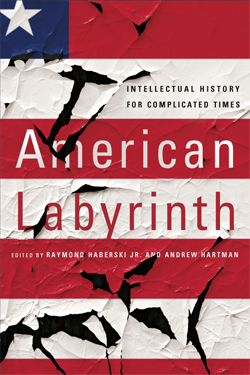 American Labyrinth. Subtitle: Intellectual History for Complicated Times