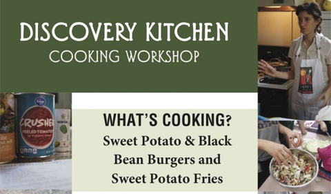 What's Cooking at the Discovery Kitchen cooking workshop? Sweet potato and black bean burgers and sweet potato fries