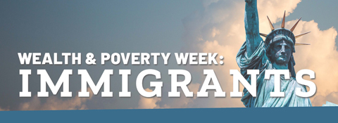 Wealth and Poverty Week on Immigrants