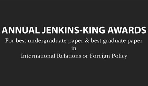 Annual Jenkins-King Award for best undergraduate and best graduate paper in international relations or foreign policy