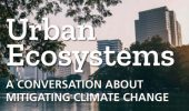 Sustainability | Urban Ecosystems: A Conversation about Mitigating Climate Change, Feb. 26
