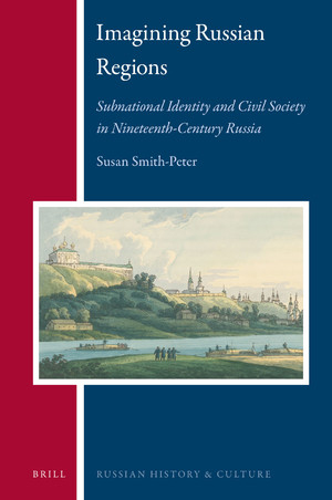 Imagining Russian Regions Subnational Identity and Civil Society in Nineteenth-Century Russia