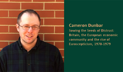 """Cameron Dunbar, graduate student History, """"Sowing the Seeds of Distrust: Britain, the European economic community and the rise of Euroscepticism, 1970-1979,"""""""