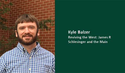"""Kyle Balzer, graduate student History, """"Reviving the West: James R Schlesinger and the Main,"""""""